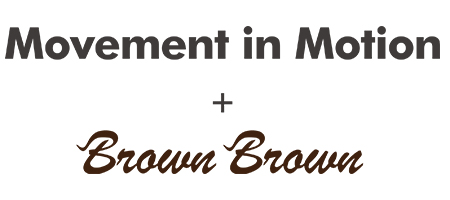 Movement In Motion× BrownBrown